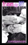 Frases de Best Friends Forever © [Terminado] cover