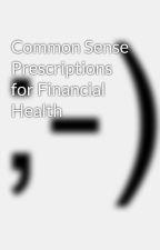 Common Sense Prescriptions for Financial Health by BostonMarv