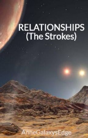 RELATIONSHIPS (The Strokes) by AnneGalaxysEdge