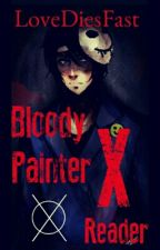 Bloody Painter X Reader by LifelessRose
