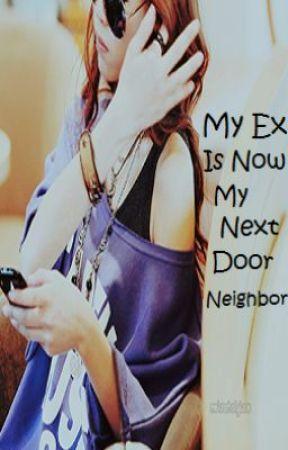 My Ex Is Now My Next Door Neighbor by LastFantasy