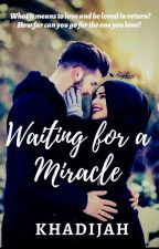 Waiting For A MIRACLE.. by KhadijahHussain786