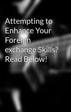 Attempting to  Enhance Your  Foreign exchange Skills? Read Below! by chrisrogers82