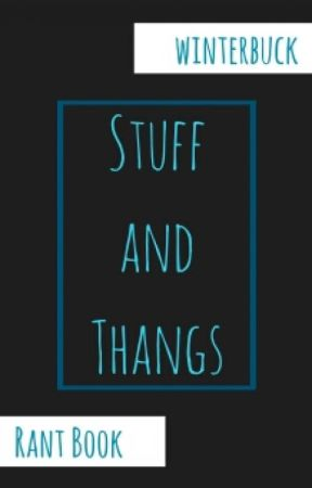 Stuff and Thangs by winterbuck
