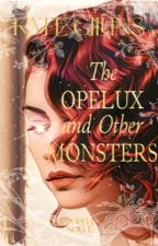 The Opelux and Other Monsters    Book One by kmrgillins