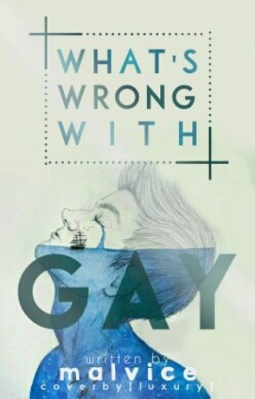 What's Wrong With Gay? [END] by Malvice