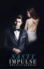 Nasty Impulse | ✔ by xhuzaifaahmad