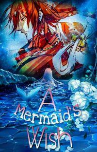 """A Mermaid's Wish"" (Ren Kouen X Reader)(Complete) cover"