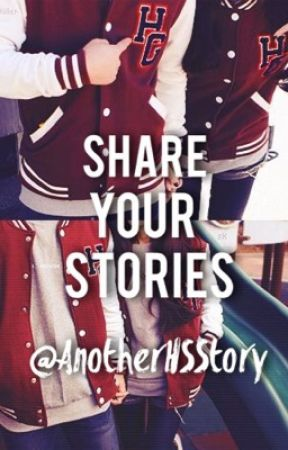 Share Your Stories! by AnotherHSStory