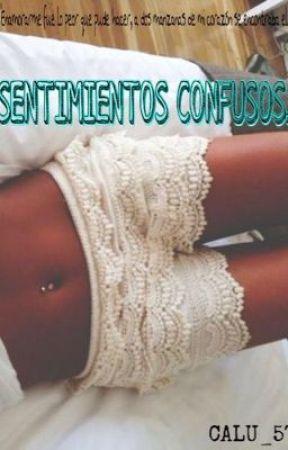 SENTIMIENTOS CONFUSOS. by calu_57