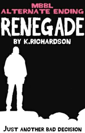 Renegade (MBBL Alternate Ending) by DepressedCarrot