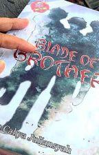 Blade Of Brother (SELESAI) by Tikkajl