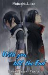 With you till the End - Uchiha Itachi Fanfic [Edited] cover