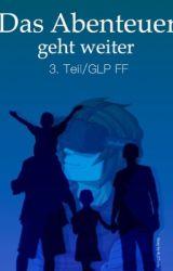 Das Abenteuer geht weiter [GLP FF/3. Teil] by _Chxrly
