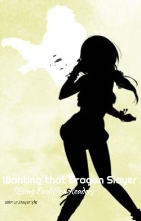 Wanting that Dragon Slayer (Sting Eucliffe x Reader) Book 2 (DISCONTINUED) by animuruinsyerlyfe