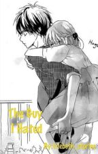 The Guy I Hated (Anime Story) by Triebeth_Here