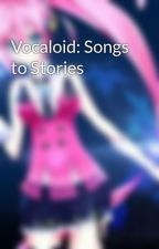 Vocaloid: Songs to Stories by Rosehrulez