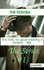 The Fedora [The Series 1] {Completed} by Sarah24SM