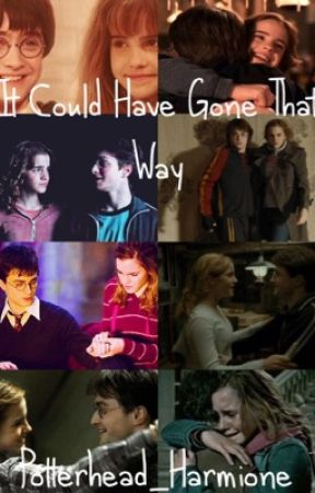 It Could Have Gone That Way; A Harmione Fanfiction by hollyc_284