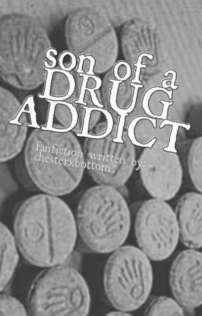 Son of a drug addict by chesterxbottom