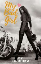 My Bad Girl #Wattys2016 by Siddhika25
