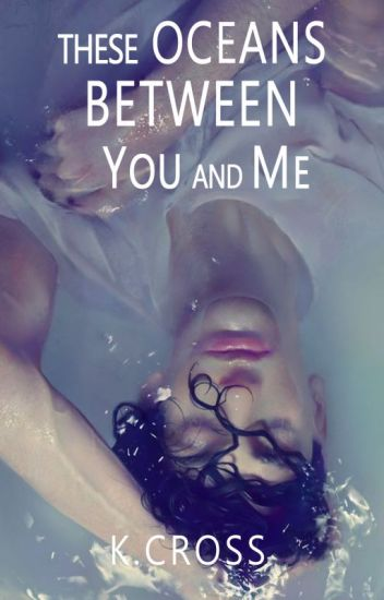 These Oceans between You and Me