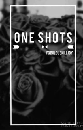 one shots by fxbulouskilljoy