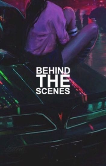 behind the scenes [completed]