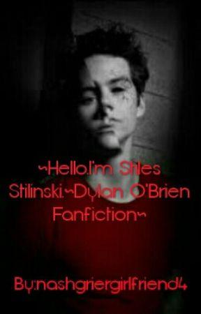 ~Hello.I'm Stiles Stilinski.~Dylan O'Brien Fanfiction~ by nashgriergirlfriend4