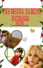 THE Media Baron's Heiress (BOOK 2) by Sinaidkincaid16