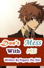 Don't Mess With Me by Yogore_No_Nai