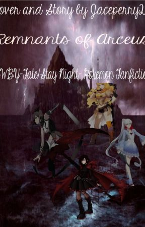 Remnants Of Arceus Rwby Fate Stay Night Pokemon Crossover Fanfiction Days Till The Beginning Of The God Wars Wattpad Please noted that all fanfictions assume that the readers know about the all of the events in fate/stay night. remnants of arceus rwby fate stay night