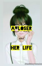 A Loser and Her Life by iammayonnaise
