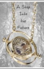 A Step Into the Future: A Marauders Time Travel Fanfiction (completed) by momisnotonfire