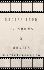 Quotes from TV shows & Movies by marialerosanso