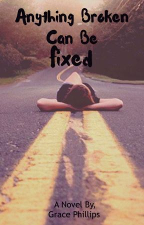 Anything Broken Can Be Fixed. by DreamsAreWishesToo