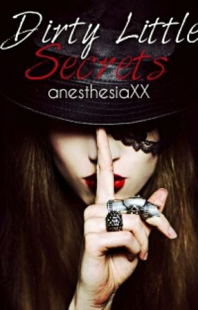 Dirty Little Secrets by anesthesiaXX