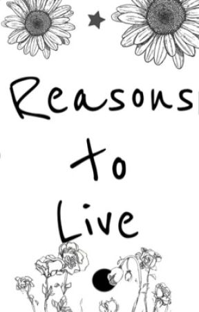 Reasons to Live by aturtlesheart