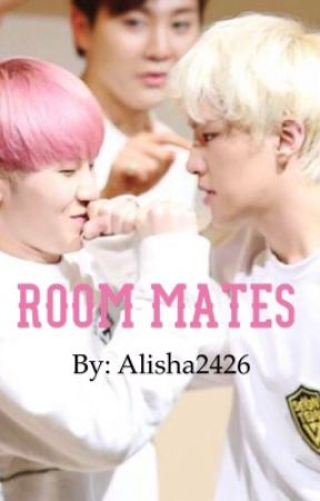 Room Mates (Incomplete - I'm sorry guys, explanation in last chapter) by Alisha2426