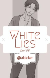 White Lies ||!Modern! Levi X Reader||  [COMPLETED] cover