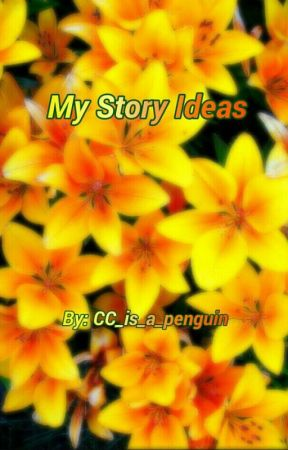 My Story Ideas by CC_is_a_penguin