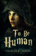 To Be Human (Lesbian Story) by HeatherDarte
