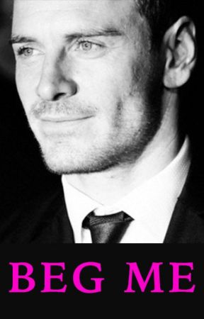 Beg Me (Michael Fassbender fanfic) by ChristineReiss
