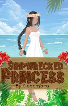 |🌴| Shipwrecked Princess |🌴| A Novel |🌴| by Decembra1998