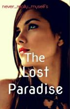 THE LOST PARADISE by never_really_myself