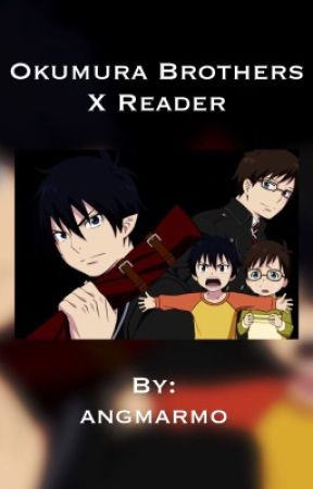 Okumura Brothers X Reader by angmarmo