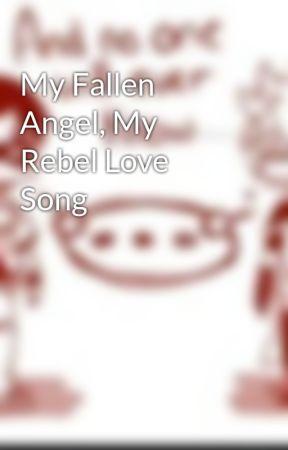 My Fallen Angel, My Rebel Love Song by EmberMidnight
