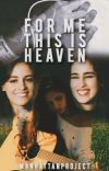 For Me This is Heaven (Camren) cover