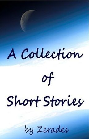A Collection Of Short Stories by Zerades