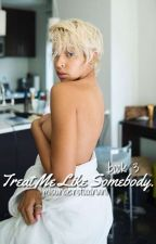 TREAT ME LIKE SOMEBODY • Eazy-E (Book 3) by pimpcessnani